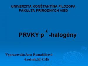 UNIVERZITA KONTANTNA FILOZOFA FAKULTA PRRODNCH VIED 5 PRVKY