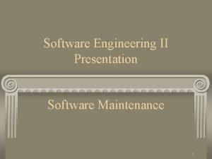 Software Engineering II Presentation Software Maintenance 1 Software