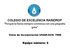 COLEGIO DE EXCELENCIA RAINDROP Porque la lluvia siempre