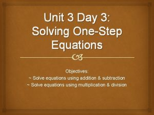 Unit 3 Day 3 Solving OneStep Equations Objectives