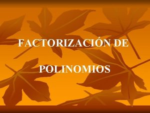 FACTORIZACIN DE POLINOMIOS De la misma forma que