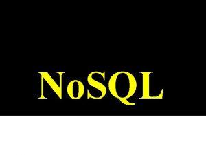 No SQL What is No SQL No SQL