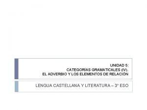 UNIDAD 5 CATEGORAS GRAMATICALES IV EL ADVERBIO Y