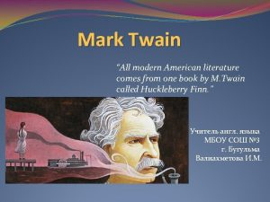 Mark Twain All modern American literature comes from