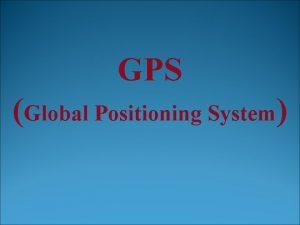GPS Global Positioning System GPS Nama asli GPS
