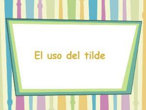 El uso del tilde El uso del tilde