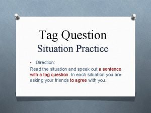 Tag Question Situation Practice Direction Read the situation