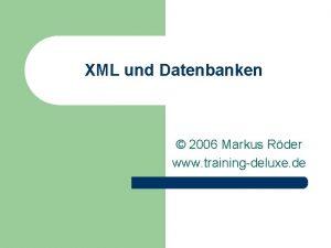 XML und Datenbanken 2006 Markus Rder www trainingdeluxe
