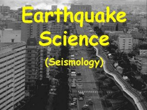 Earthquake Science Seismology Seismometers and seismic networks Earthquake