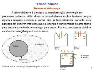 Termodinmica Sistema e Vizinhana A termodinmica o estudo