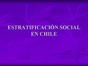 ESTRATIFICACIN SOCIAL EN CHILE ESTRATIFICACIN SOCIAL EN CHILE