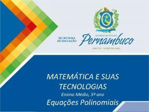 Matemtica 3 ano Equaes polinomiais MATEMTICA E SUAS