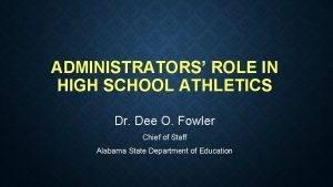 ADMINISTRATORS ROLE IN HIGH SCHOOL ATHLETICS Dr Dee