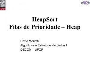 Heap Sort Filas de Prioridade Heap David Menotti