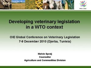 Developing veterinary legislation in a WTO context OIE