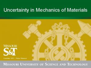 Uncertainty in Mechanics of Materials Outline Uncertainty in
