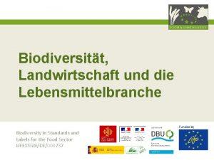 Biodiversitt Landwirtschaft und die Lebensmittelbranche Funded by Biodiversity