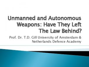 Unmanned and Autonomous Weapons Have They Left The