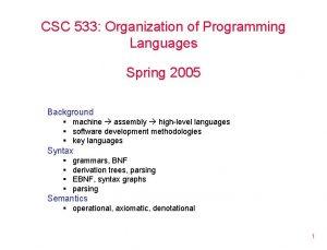 CSC 533 Organization of Programming Languages Spring 2005