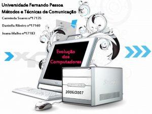 Universidade Fernando Pessoa Mtodos e Tcnicas de Comunicao