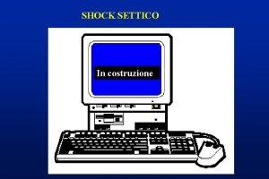 SHOCK SETTICO In costruzione SHOCK SETTICO Ipotensione tachicardia