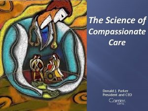 The Science of Compassionate Care Donald J Parker