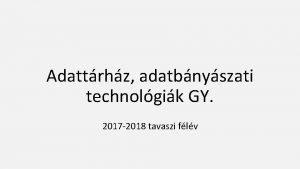Adattrhz adatbnyszati technolgik GY 2017 2018 tavaszi flv