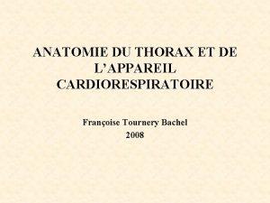ANATOMIE DU THORAX ET DE LAPPAREIL CARDIORESPIRATOIRE Franoise