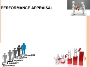 PERFORMANCE APPRAISAL Performance Appraisal Performance appraisal is the