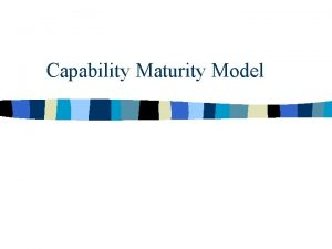 Capability Maturity Model What is CMM n n