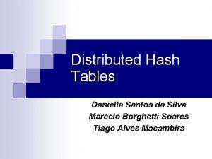 Distributed Hash Tables Danielle Santos da Silva Marcelo