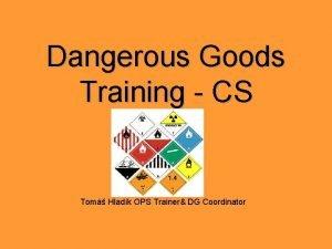 Dangerous Goods Training CS Tom Hladk OPS Trainer
