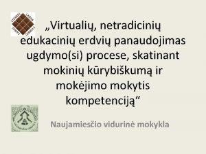 Virtuali netradicini edukacini erdvi panaudojimas ugdymosi procese skatinant