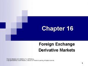 Chapter 16 Foreign Exchange Derivative Markets Financial Markets