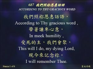 687 ACCORDING TO THY GRACIOUS WORD According to
