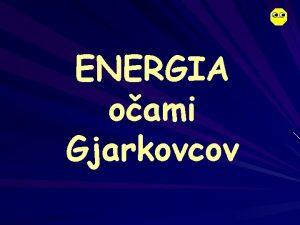 ENERGIA oami Gjarkovcov Na hodinch fyziky sme si