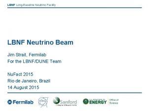 LBNF LongBaseline Neutrino Facility LBNF Neutrino Beam Jim