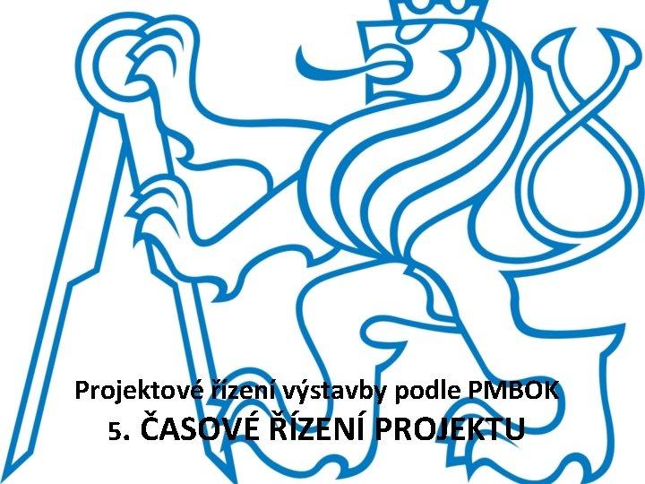 Projektov zen vstavby podle PMBOK 5 ASOV ZEN