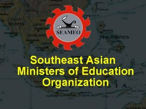 Southeast Asian Ministers of Education Organization Southeast Asian
