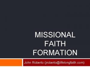 MISSIONAL FAITH FORMATION John Roberto jrobertolifelongfaith com Religious