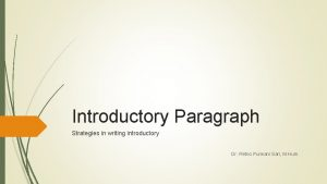 Introductory Paragraph Strategies in writing introductory Dr Retno