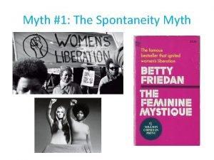Myth 1 The Spontaneity Myth Myth 2 The