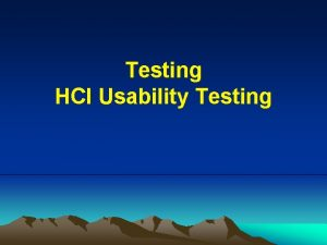 Testing HCI Usability Testing Chronological order of testing