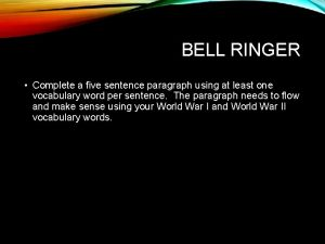 BELL RINGER Complete a five sentence paragraph using
