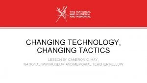 CHANGING TECHNOLOGY CHANGING TACTICS LESSON BY CAMERON C