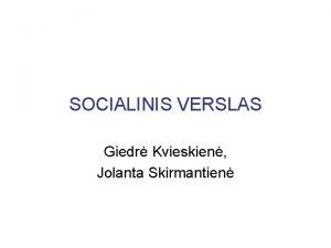 SOCIALINIS VERSLAS Giedr Kvieskien Jolanta Skirmantien SOCIALINIO VERSLO