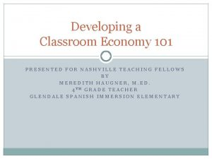 Developing a Classroom Economy 101 PRESENTED FOR NASHVILLE