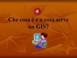 Che cosa e a cosa serve un GIS