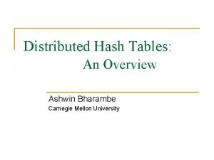 Distributed Hash Tables An Overview Ashwin Bharambe Carnegie