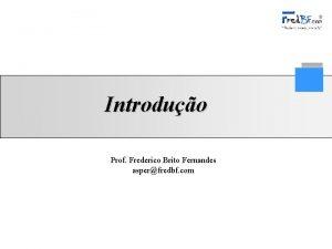Introduo Prof Frederico Brito Fernandes asperfredbf com 1